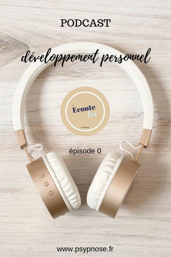 Ecoute-toi est un podcast sur le développement personnel. Psypnose.fr